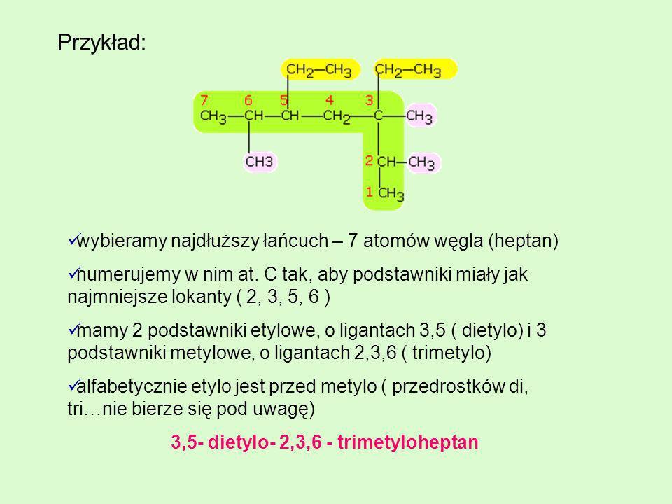 Przykład: wybieramy najdłuższy łańcuch – 7 atomów węgla (heptan) numerujemy w nim at. C tak, aby podstawniki miały jak najmniejsze lokanty ( 2, 3, 5,