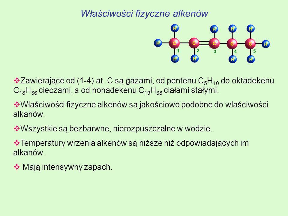 Właściwości fizyczne alkenów Zawierające od (1-4) at. C są gazami, od pentenu C 5 H 10 do oktadekenu C 18 H 36 cieczami, a od nonadekenu C 19 H 38 cia