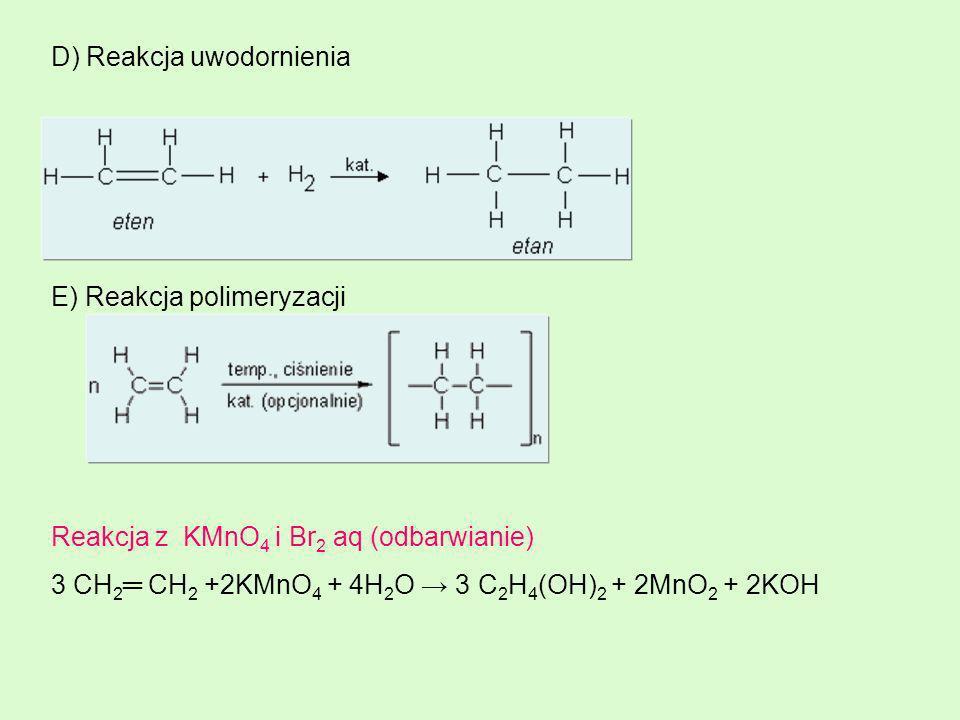 D) Reakcja uwodornienia E) Reakcja polimeryzacji Reakcja z KMnO 4 i Br 2 aq (odbarwianie) 3 CH 2 CH 2 +2KMnO 4 + 4H 2 O 3 C 2 H 4 (OH) 2 + 2MnO 2 + 2K