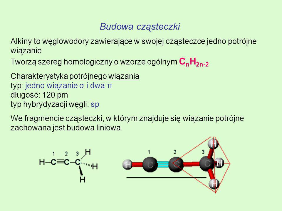 Budowa cząsteczki Alkiny to węglowodory zawierające w swojej cząsteczce jedno potrójne wiązanie Tworzą szereg homologiczny o wzorze ogólnym C n H 2n-2
