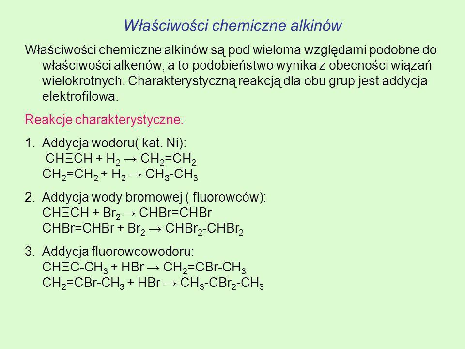Właściwości chemiczne alkinów Właściwości chemiczne alkinów są pod wieloma względami podobne do właściwości alkenów, a to podobieństwo wynika z obecno