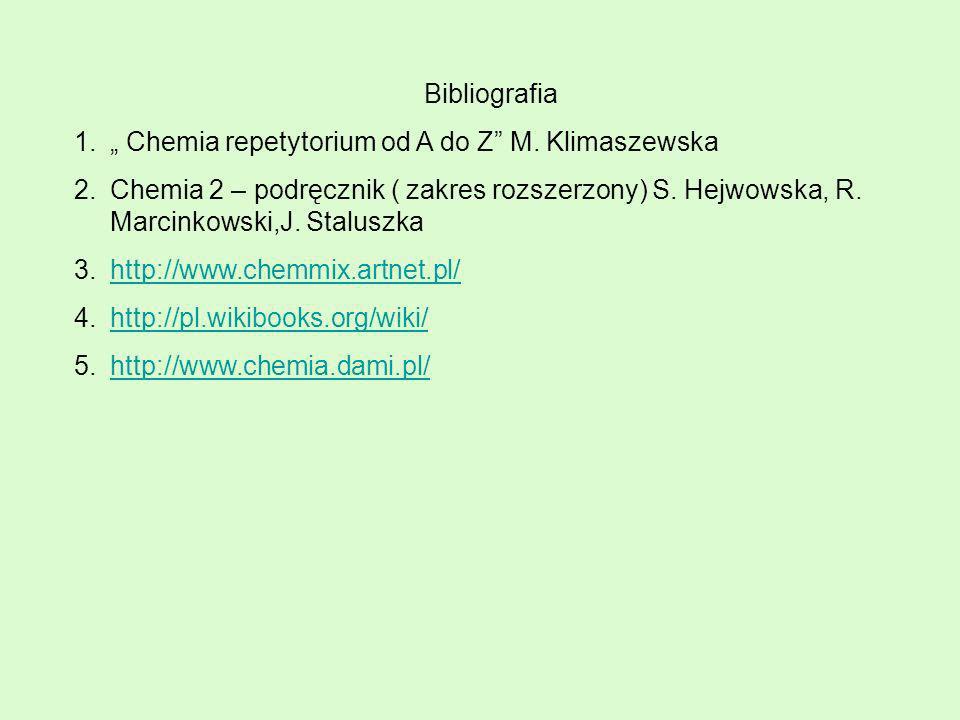 Bibliografia 1. Chemia repetytorium od A do Z M. Klimaszewska 2.Chemia 2 – podręcznik ( zakres rozszerzony) S. Hejwowska, R. Marcinkowski,J. Staluszka
