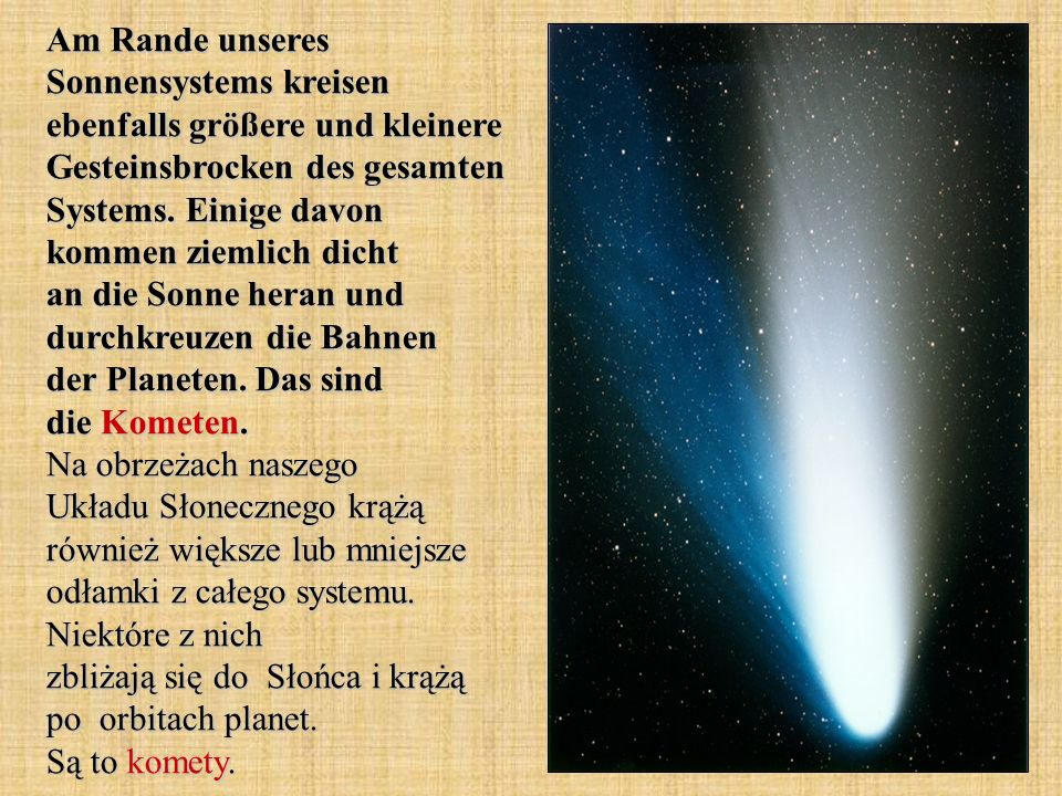 Am Rande unseres Sonnensystems kreisen ebenfalls größere und kleinere Gesteinsbrocken des gesamten Systems. Einige davon kommen ziemlich dicht an die