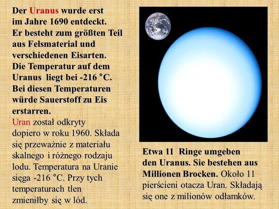 Der Uranus wurde erst im Jahre 1690 entdeckt. Er besteht zum größten Teil aus Felsmaterial und verschiedenen Eisarten. Die Temperatur auf dem Uranus l