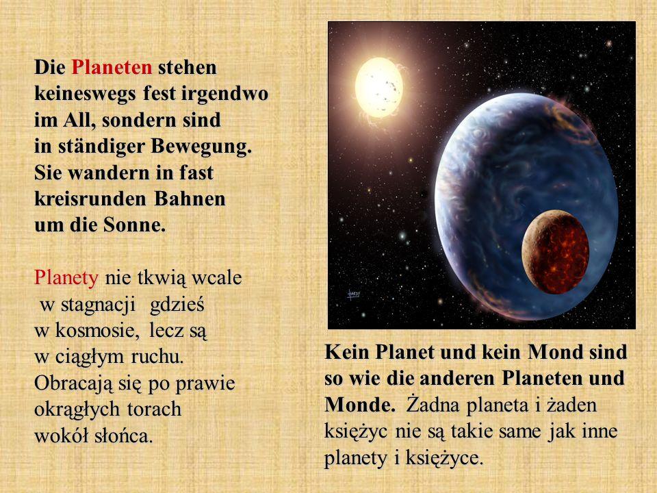 Die Planeten stehen keineswegs fest irgendwo im All, sondern sind in ständiger Bewegung. Sie wandern in fast kreisrunden Bahnen um die Sonne. Planety