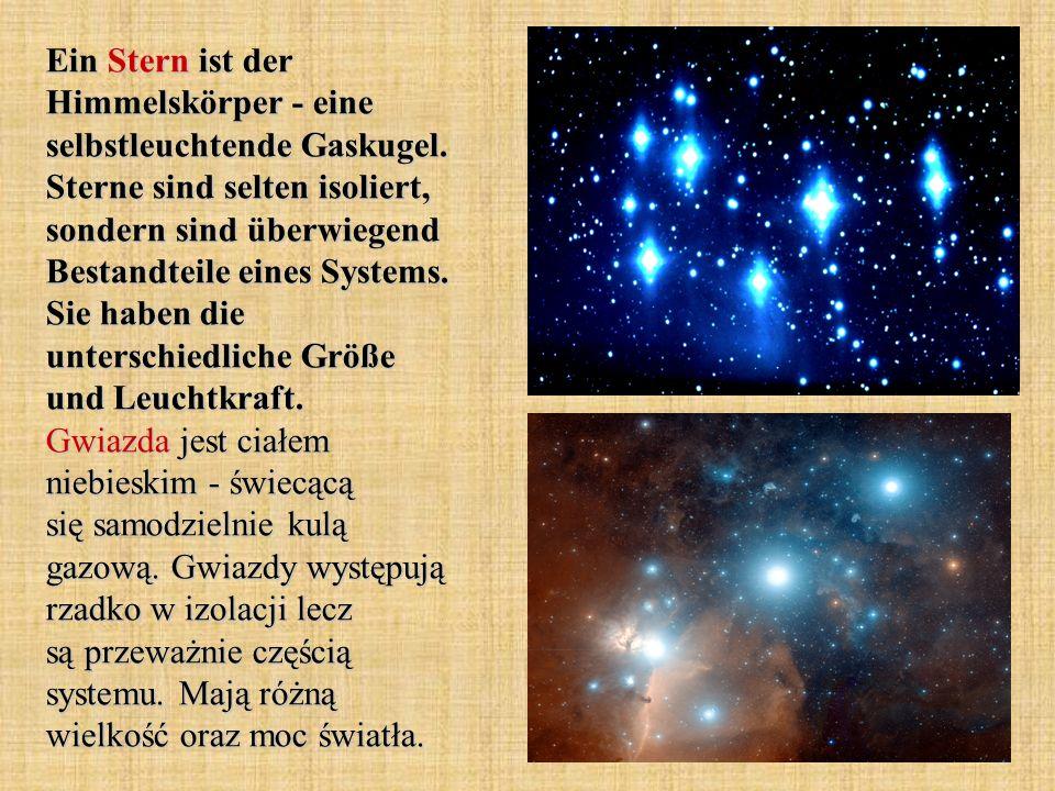 Ein Stern ist der Himmelskörper - eine selbstleuchtende Gaskugel. Sterne sind selten isoliert, sondern sind überwiegend Bestandteile eines Systems. Si
