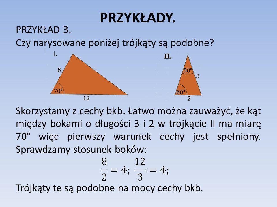 PRZYKŁADY. PRZYKŁAD 3. Czy narysowane poniżej trójkąty są podobne? Skorzystamy z cechy bkb. Łatwo można zauważyć, że kąt między bokami o długości 3 i