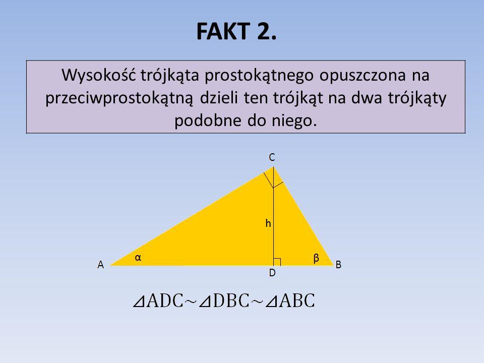 FAKT 2. Wysokość trójkąta prostokątnego opuszczona na przeciwprostokątną dzieli ten trójkąt na dwa trójkąty podobne do niego.