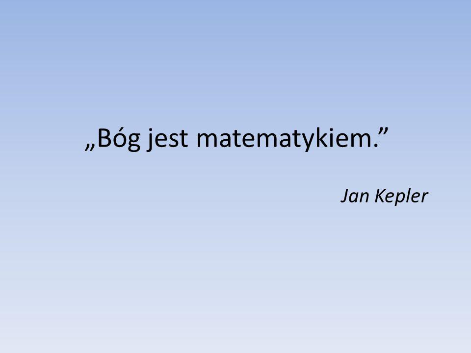 Bóg jest matematykiem. Jan Kepler