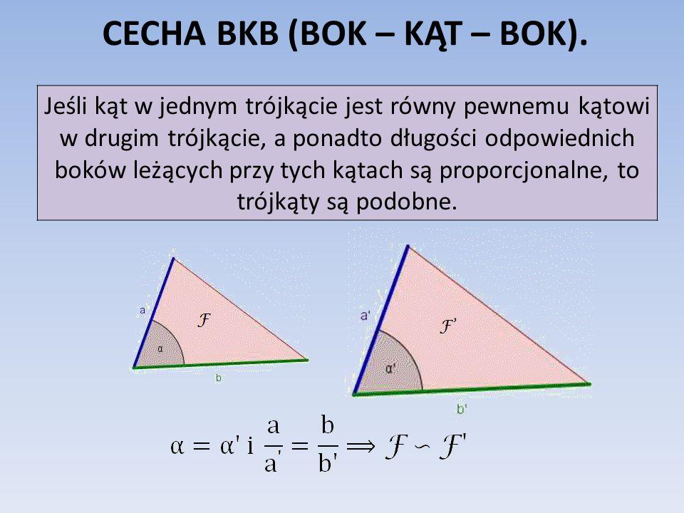 CECHA BKB (BOK – KĄT – BOK). Jeśli kąt w jednym trójkącie jest równy pewnemu kątowi w drugim trójkącie, a ponadto długości odpowiednich boków leżących