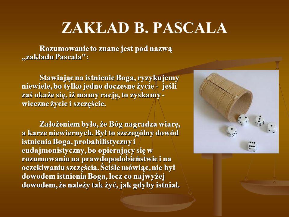 ZAKŁAD B. PASCALA Rozumowanie to znane jest pod nazwą zakładu Pascala