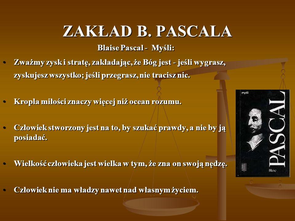 ZAKŁAD B. PASCALA Blaise Pascal - Myśli: Blaise Pascal - Myśli: Zważmy zysk i stratę, zakładając, że Bóg jest - jeśli wygrasz,Zważmy zysk i stratę, za