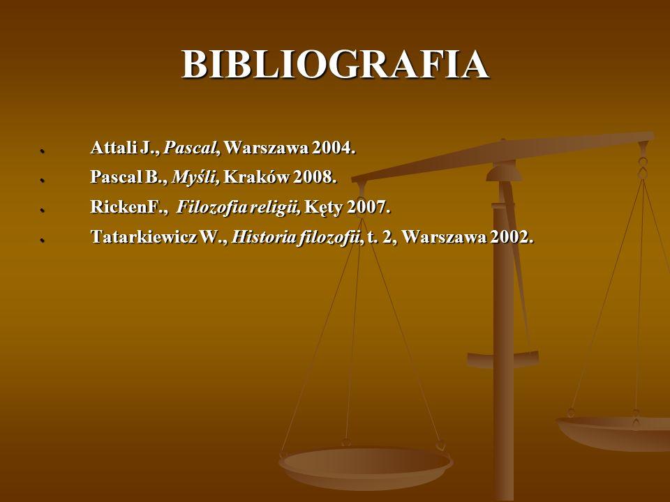 BIBLIOGRAFIA Attali J., Pascal, Warszawa 2004. Attali J., Pascal, Warszawa 2004. Pascal B., Myśli, Kraków 2008. Pascal B., Myśli, Kraków 2008. RickenF
