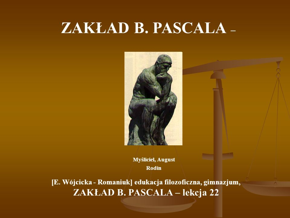 ZAKŁAD B. PASCALA – Myśliciel, August Rodin [E. Wójcicka - Romaniuk] edukacja filozoficzna, gimnazjum, ZAKŁAD B. PASCALA – lekcja 22