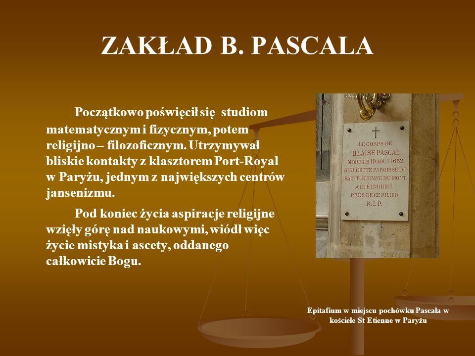 ZAKŁAD B. PASCALA Początkowo poświęcił się studiom matematycznym i fizycznym, potem religijno – filozoficznym. Utrzymywał bliskie kontakty z klasztore