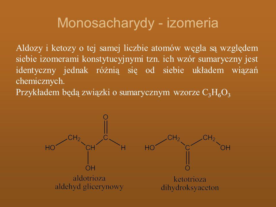 Monosacharydy - izomeria Aldozy i ketozy o tej samej liczbie atomów węgla są względem siebie izomerami konstytucyjnymi tzn. ich wzór sumaryczny jest i