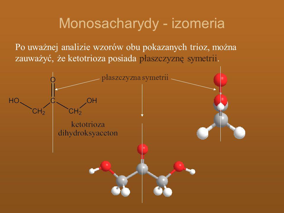 Monosacharydy - izomeria Po uważnej analizie wzorów obu pokazanych trioz, można zauważyć, że ketotrioza posiada płaszczyznę symetrii. płaszczyzna syme