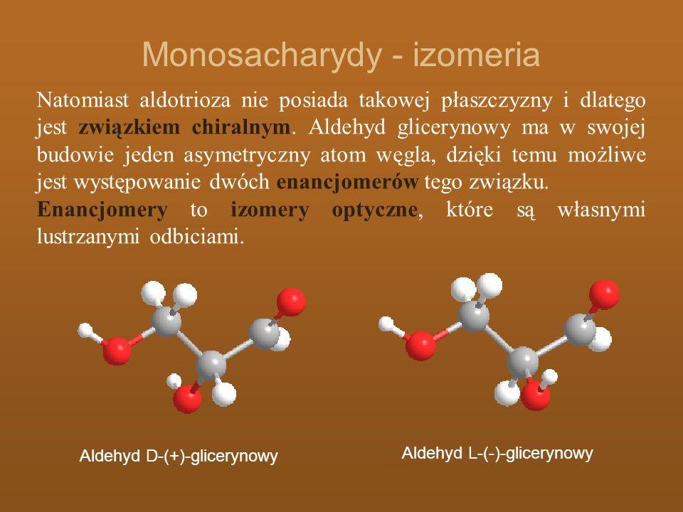 Monosacharydy - izomeria Natomiast aldotrioza nie posiada takowej płaszczyzny i dlatego jest związkiem chiralnym. Aldehyd glicerynowy ma w swojej budo