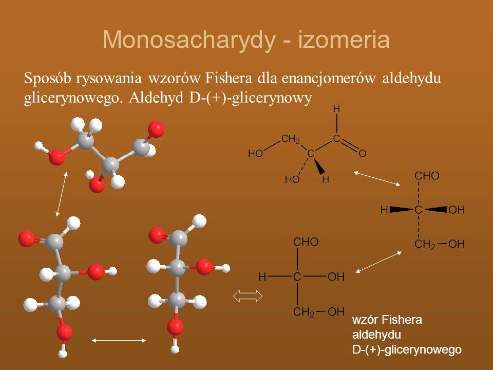 Monosacharydy - izomeria Sposób rysowania wzorów Fishera dla enancjomerów aldehydu glicerynowego. Aldehyd D-(+)-glicerynowy wzór Fishera aldehydu D-(+