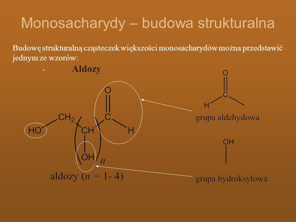 Monosacharydy – budowa strukturalna Budowę strukturalną cząsteczek większości monosacharydów można przedstawić jednym ze wzorów: - Aldozy
