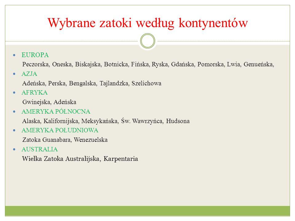 Wybrane zatoki według kontynentów EUROPA Peczorska, Oneska, Biskajska, Botnicka, Fińska, Ryska, Gdańska, Pomorska, Lwia, Genueńska, AZJA Adeńska, Pers