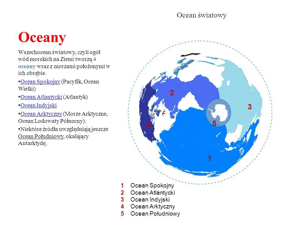 Oceany Ocean światowy Wszechocean światowy, czyli ogół wód morskich na Ziemi tworzą 4 oceany wraz z morzami położonymi w ich obrębie. Ocean Spokojny (