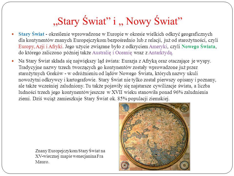 Stary Świat i Nowy Świat Stary Świat - określenie wprowadzone w Europie w okresie wielkich odkryć geograficznych dla kontynentów znanych Europejczykom