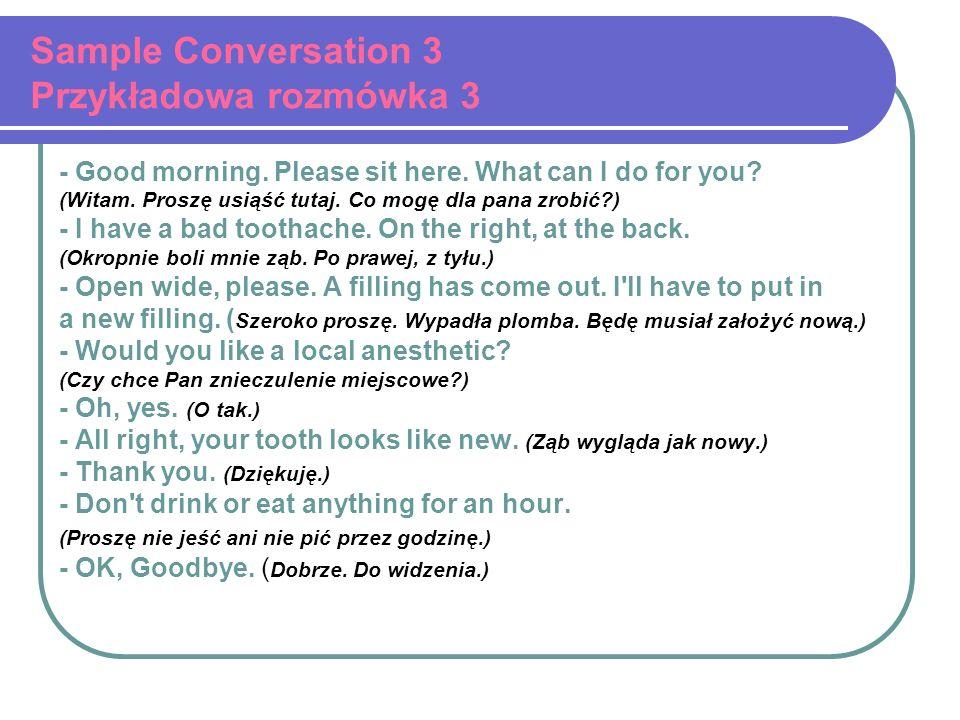 Sample Conversation 3 Przykładowa rozmówka 3 - Good morning. Please sit here. What can I do for you? (Witam. Proszę usiąść tutaj. Co mogę dla pana zro