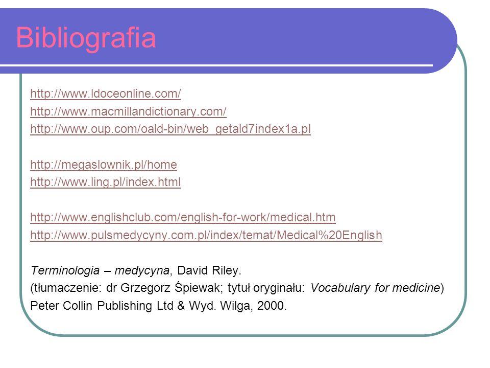 Bibliografia http://www.ldoceonline.com/ http://www.macmillandictionary.com/ http://www.oup.com/oald-bin/web_getald7index1a.pl http://megaslownik.pl/h