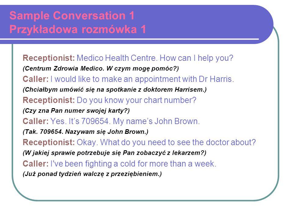 Sample Conversation 1 Przykładowa rozmówka 1 Receptionist: Medico Health Centre. How can I help you? (Centrum Zdrowia Medico. W czym mogę pomóc?) Call