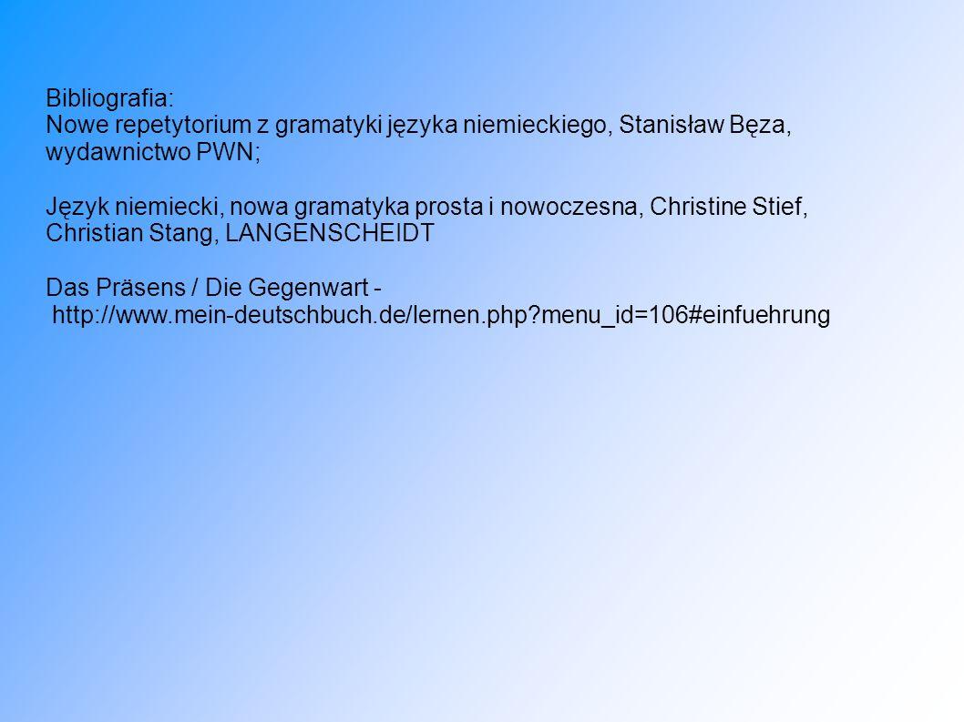 Bibliografia: Nowe repetytorium z gramatyki języka niemieckiego, Stanisław Bęza, wydawnictwo PWN; Język niemiecki, nowa gramatyka prosta i nowoczesna,