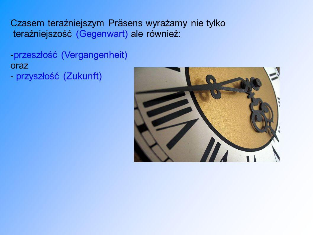 Der Gebrauch des Präsens Użycie czasu Präsens Czas teraźniejszy określa głównie (lecz nie tylko) czynność trwającą obecnie.