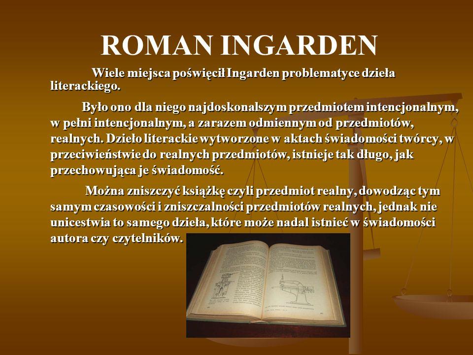 ROMAN INGARDEN Wiele miejsca poświęcił Ingarden problematyce dzieła literackiego. Wiele miejsca poświęcił Ingarden problematyce dzieła literackiego. B