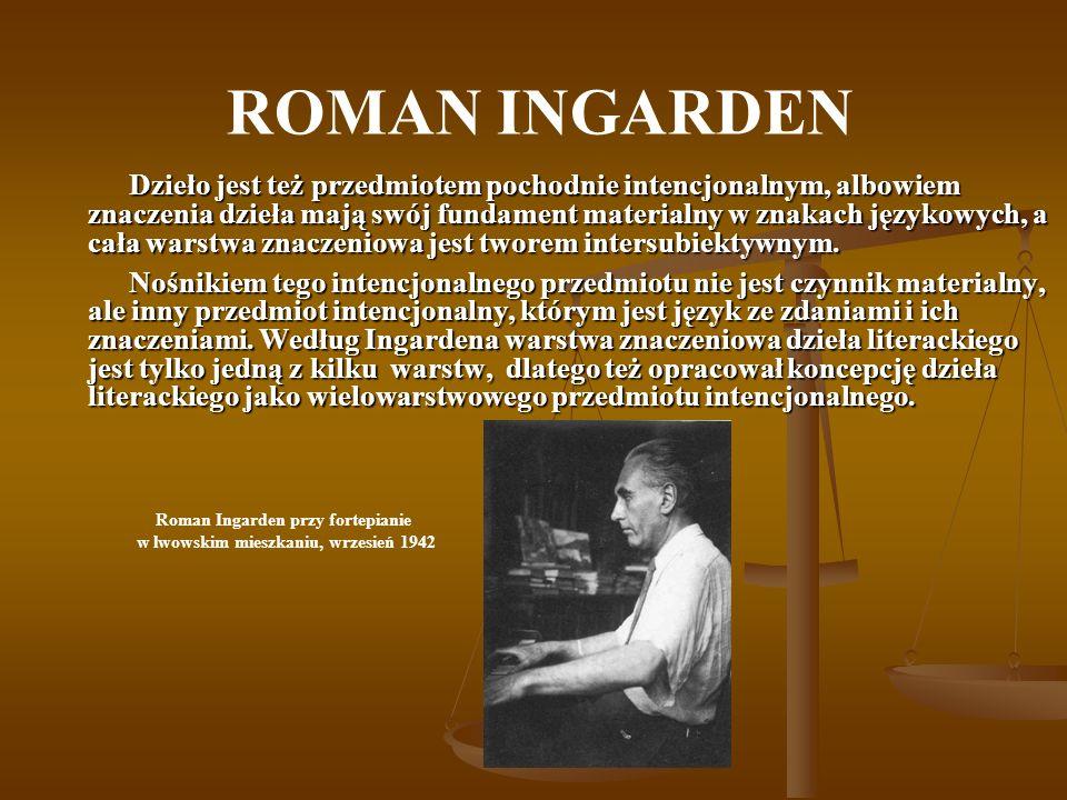 ROMAN INGARDEN Dzieło jest też przedmiotem pochodnie intencjonalnym, albowiem znaczenia dzieła mają swój fundament materialny w znakach językowych, a
