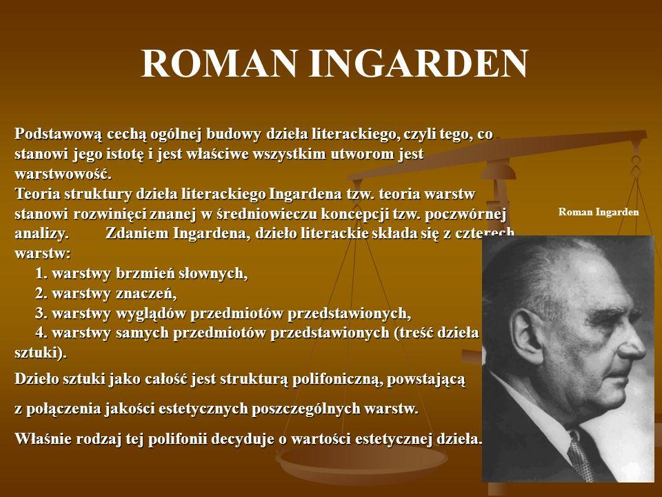 ROMAN INGARDEN Podstawową cechą ogólnej budowy dzieła literackiego, czyli tego, co stanowi jego istotę i jest właściwe wszystkim utworom jest warstwow