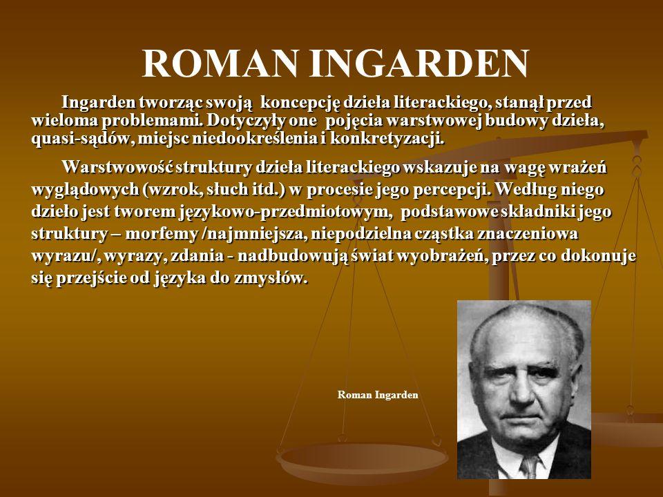 ROMAN INGARDEN Ingarden tworząc swoją koncepcję dzieła literackiego, stanął przed wieloma problemami. Dotyczyły one pojęcia warstwowej budowy dzieła,