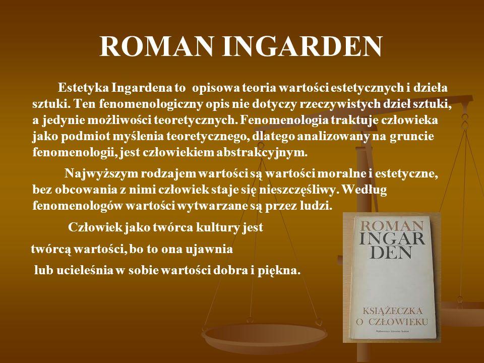 ROMAN INGARDEN Estetyka Ingardena to opisowa teoria wartości estetycznych i dzieła sztuki. Ten fenomenologiczny opis nie dotyczy rzeczywistych dzieł s