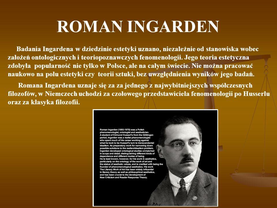 ROMAN INGARDEN Badania Ingardena w dziedzinie estetyki uznano, niezależnie od stanowiska wobec założeń ontologicznych i teoriopoznawczych fenomenologi