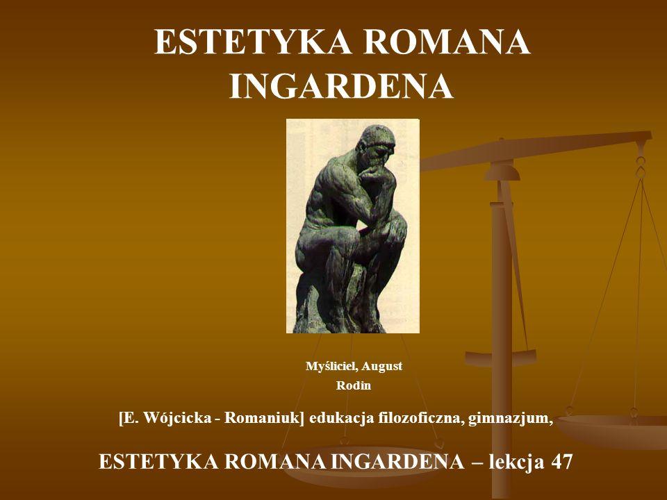 ESTETYKA ROMANA INGARDENA Myśliciel, August Rodin [E. Wójcicka - Romaniuk] edukacja filozoficzna, gimnazjum, ESTETYKA ROMANA INGARDENA – lekcja 47