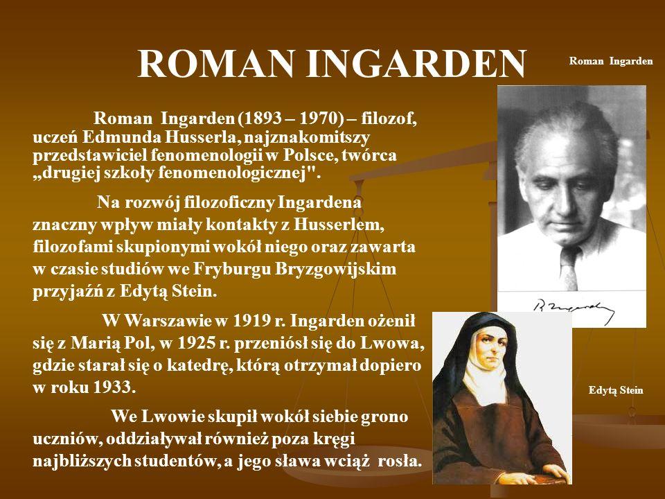 ROMAN INGARDEN Edytą Stein Roman Ingarden (1893 – 1970) – filozof, uczeń Edmunda Husserla, najznakomitszy przedstawiciel fenomenologii w Polsce, twórc