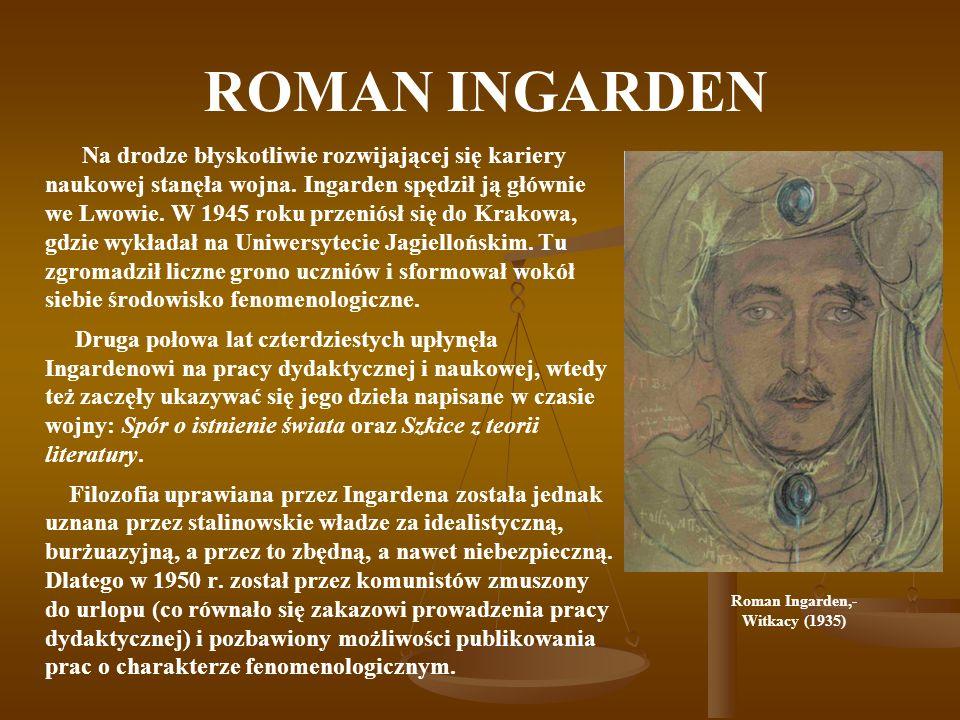 ROMAN INGARDEN Na drodze błyskotliwie rozwijającej się kariery naukowej stanęła wojna. Ingarden spędził ją głównie we Lwowie. W 1945 roku przeniósł si