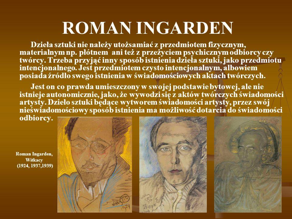 ROMAN INGARDEN Dzieła sztuki nie należy utożsamiać z przedmiotem fizycznym, materialnym np. płótnem ani też z przeżyciem psychicznym odbiorcy czy twór