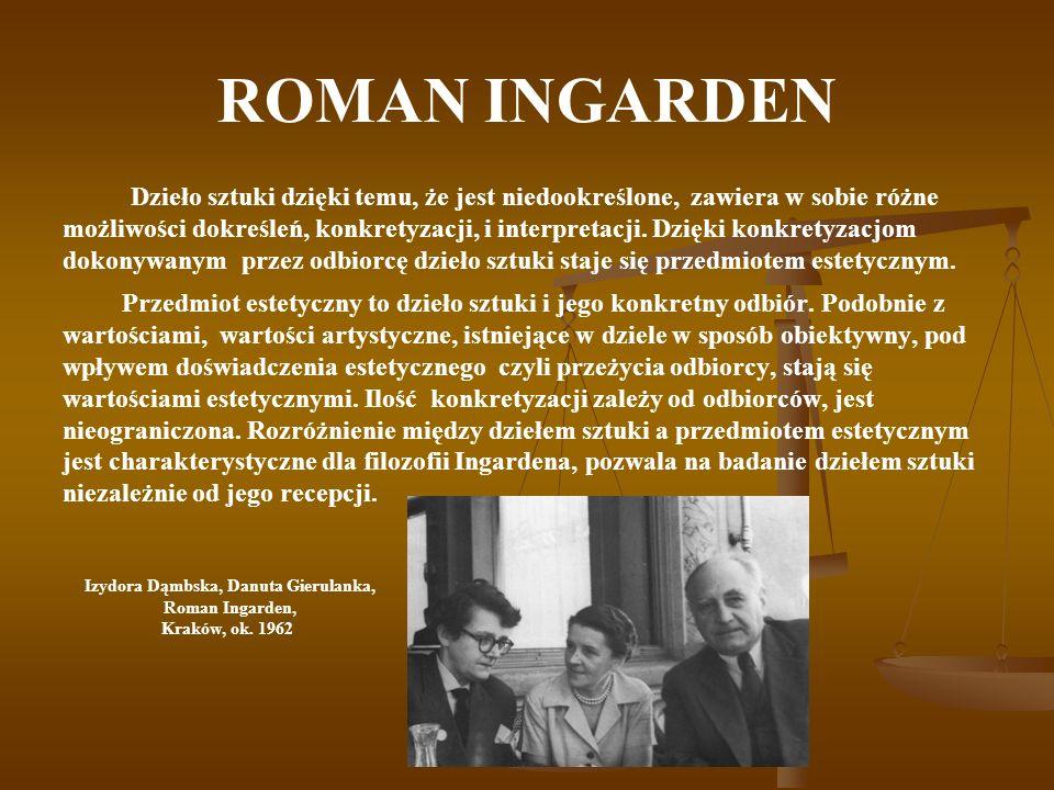 ROMAN INGARDEN Dzieło sztuki dzięki temu, że jest niedookreślone, zawiera w sobie różne możliwości dokreśleń, konkretyzacji, i interpretacji. Dzięki k