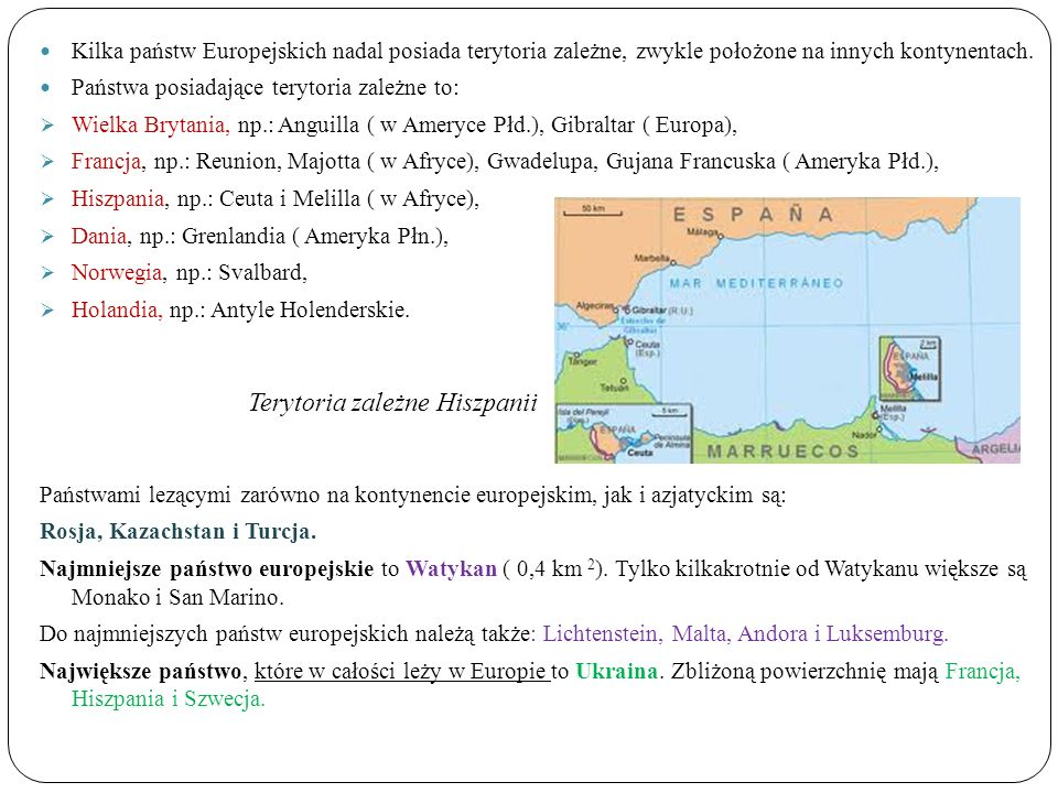 Kilka państw Europejskich nadal posiada terytoria zależne, zwykle położone na innych kontynentach. Państwa posiadające terytoria zależne to: Wielka Br