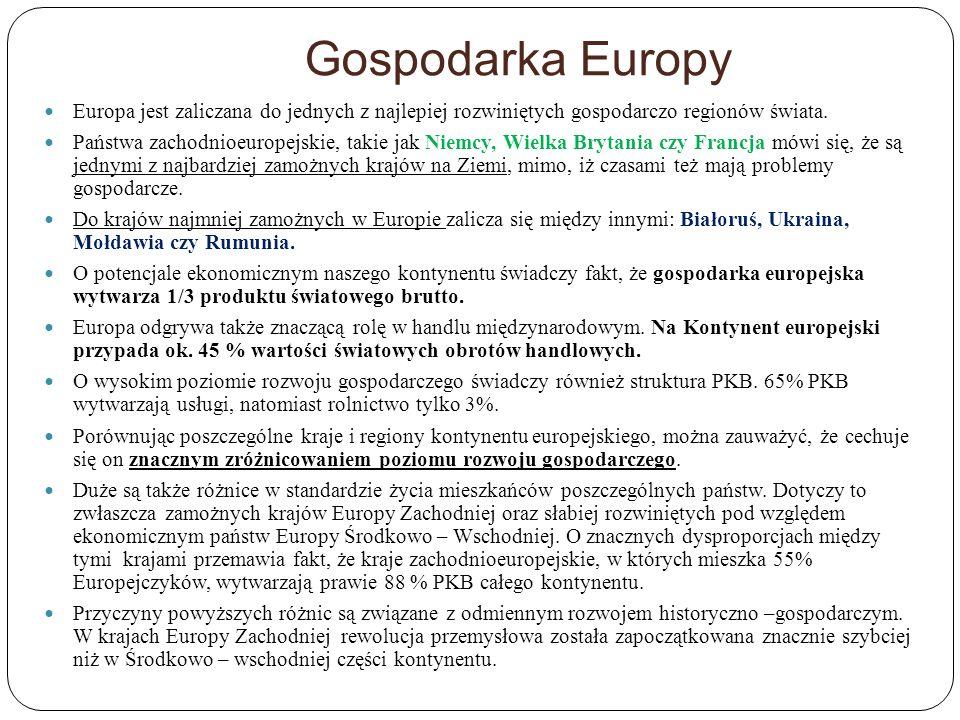 Gospodarka Europy Europa jest zaliczana do jednych z najlepiej rozwiniętych gospodarczo regionów świata. Państwa zachodnioeuropejskie, takie jak Niemc