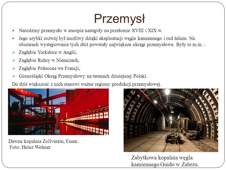 Przemysł Narodziny przemysłu w europie nastąpiły na przełomie XVIII i XIX w. Jego szybki rozwój był możliwy dzięki eksploatacji węgla kamiennego i rud