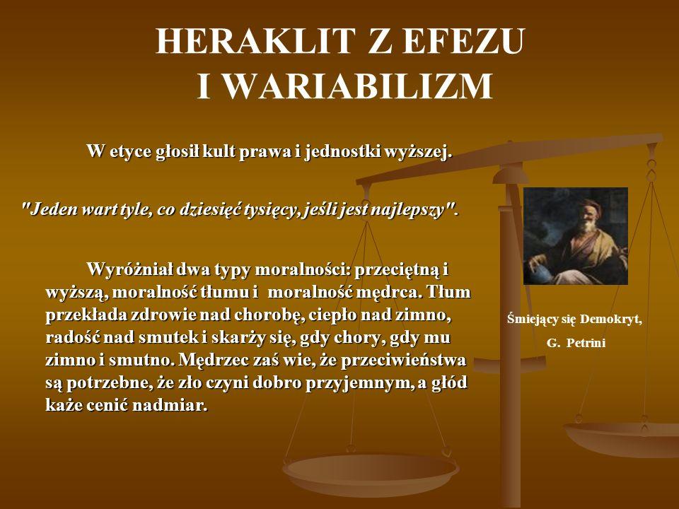 HERAKLIT Z EFEZU I WARIABILIZM W etyce głosił kult prawa i jednostki wyższej.
