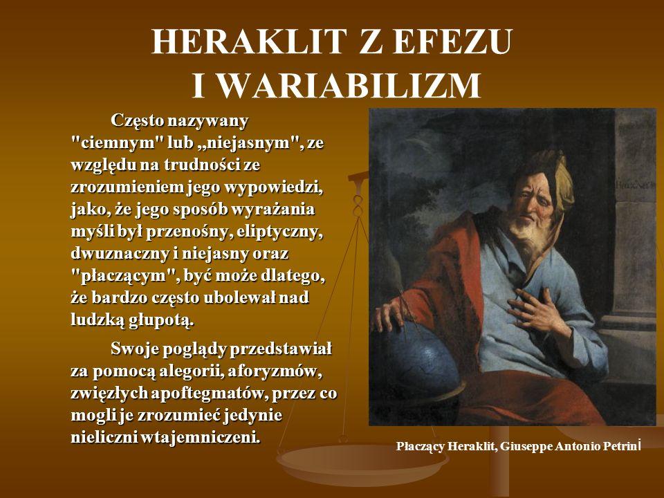 HERAKLIT Z EFEZU I WARIABILIZM Często nazywany