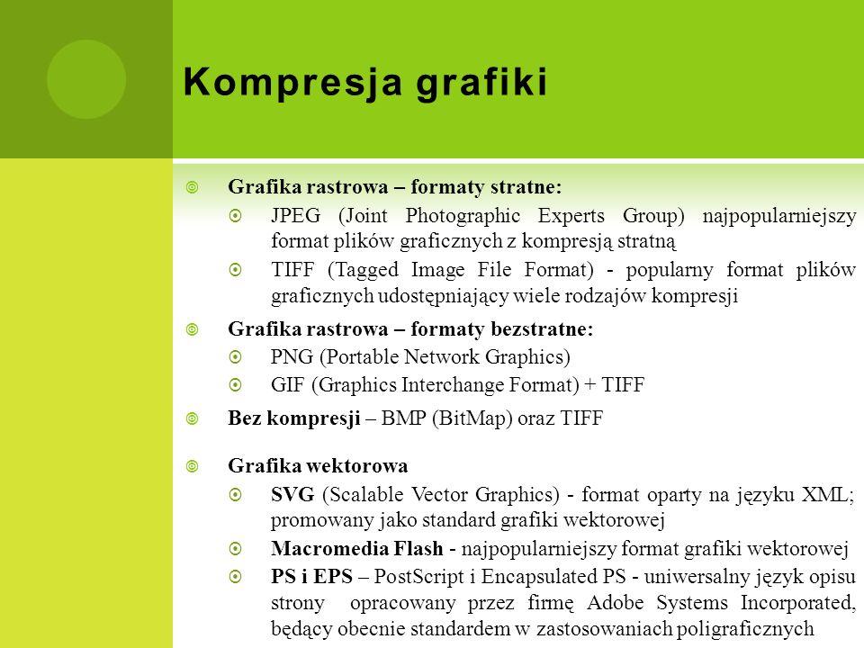 Kompresja grafiki Grafika rastrowa – formaty stratne: JPEG (Joint Photographic Experts Group) najpopularniejszy format plików graficznych z kompresją