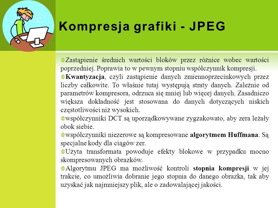 Kompresja grafiki - JPEG Zastąpienie średnich wartości bloków przez różnice wobec wartości poprzedniej. Poprawia to w pewnym stopniu współczynnik komp